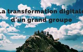 La transformation digitale d'un grand groupe